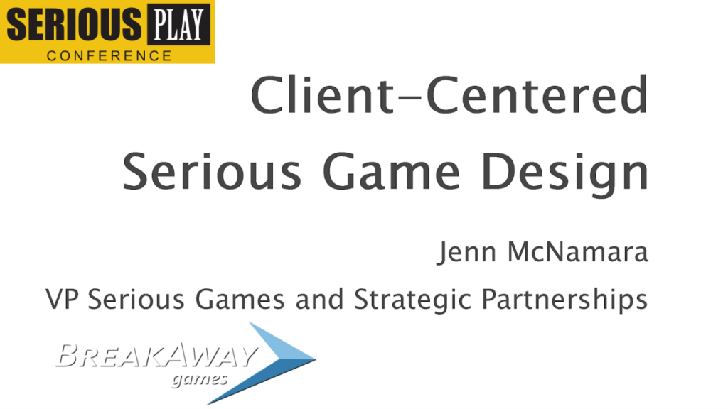 Client-Centered Serious Game Design:  Jenn McNamara, BreakAway Games