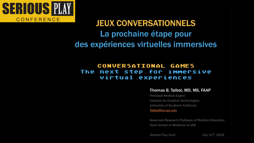 High Stakes Conversation Games: A How-To Guide for Simulations that Result in Emotionally Impactful, Learning Experiences:  Thomas Talbot, USC Institute for Creative Technologies