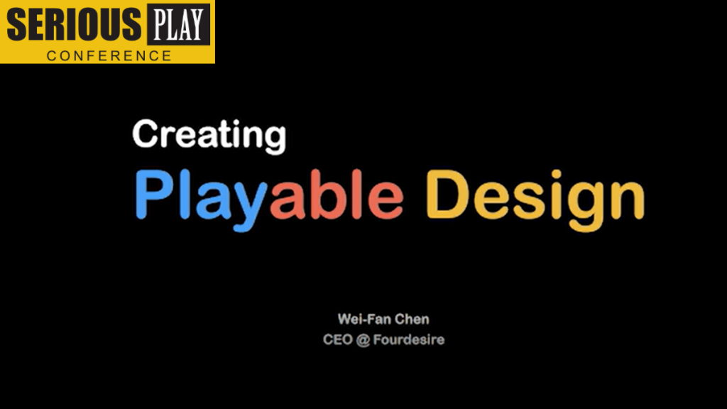 Creating Playable Design:  Wei Fan Chen, Fourdesire, Taiwan